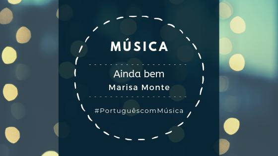 Música: Ainda bem – Marisa Monte