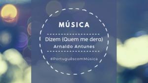 Read more about the article Música: Dizem (Quem Me Dera) – Arnaldo Antunes