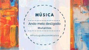 Read more about the article Música: Ando meio desligado – Mutantes