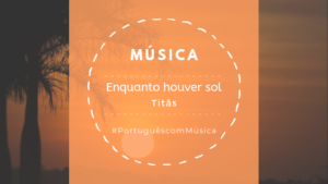 Música: Enquanto houver sol – Titãs