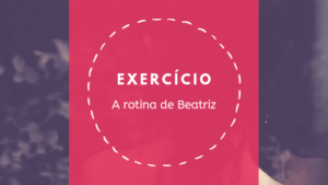 A rotina de Beatriz – Verb conjugation in context