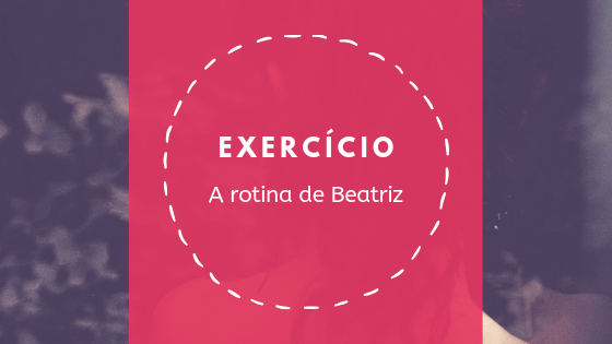 Read more about the article A rotina de Beatriz – Verb conjugation in context