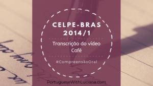 Celpe-Bras – Transcrição do vídeo – 2014/1