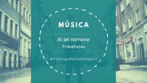 Música: Já sei namorar – Tribalistas