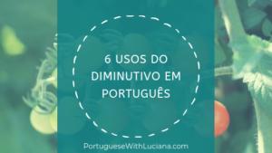 Read more about the article 6 usos do diminutivo em Português