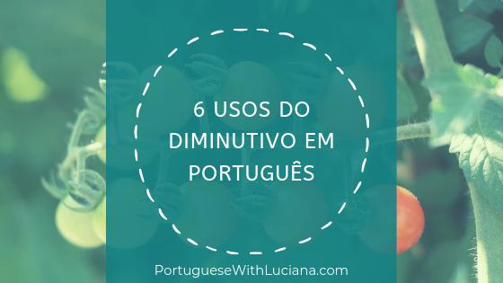 6 usos do diminutivo em Português