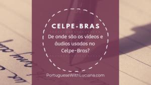 De onde são os vídeos e áudios usados no Celpe-Bras?