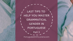 Last tips to help you master Grammatical Gender in Portuguese – Part 3