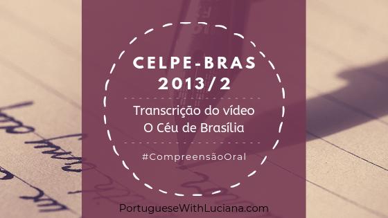 Celpe-Bras – Transcrição do vídeo – 2013-2