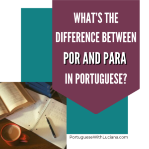 What's the difference between POR and PARA in Portuguese
