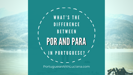 What's the difference between POR and PARA in Portuguese?