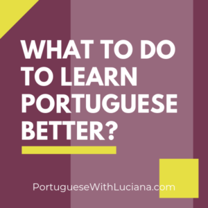 What to do to learn Portuguese better