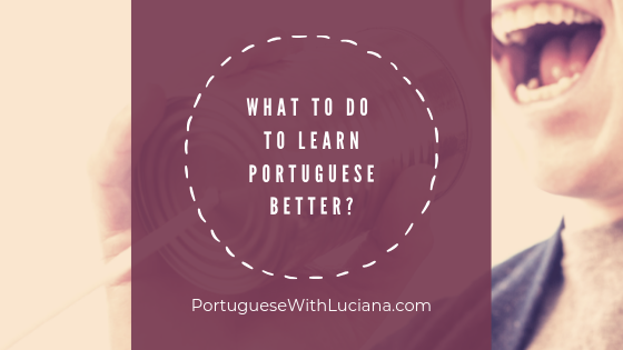 What to do to learn Portuguese better?