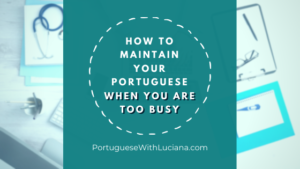 How to maintain your Portuguese when you are too busy