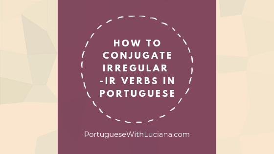 How to conjugate irregular -IR verbs in Portuguese