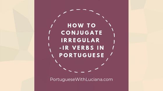 How to conjugate irregular -IR verbs in Portuguese