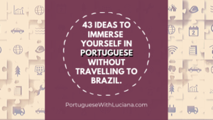 43 ideas to immerse yourself in Portuguese without travelling to Brazil