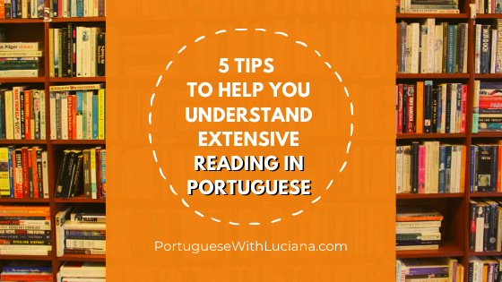 5 tips to help you understand extensive reading in Portuguese