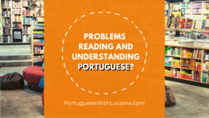 Problems reading and understanding Portuguese?