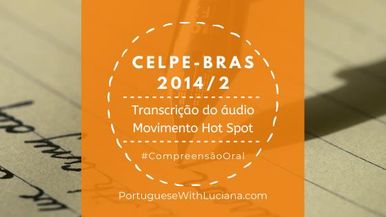Celpe-Bras – Transcrição do áudio – 2014-2
