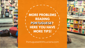 More problems reading Portuguese? Here you have more tips!