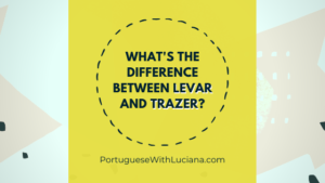 What's the difference between LEVAR and TRAZER in Portuguese?