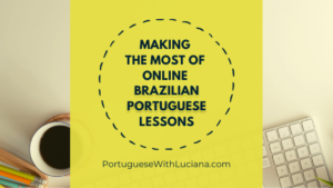 Making the most of online Brazilian Portuguese lessons